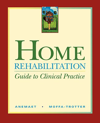 Home Rehabilitation By Anemaet, Wendy/ Moffa-Trotter, Michelle E./ Trotter, J. Mark