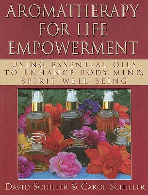Aromatherapy for Life Empowerment By Schiller, David/ Schiller, Carol